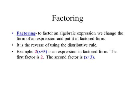 Factoring FactoringFactoring- to factor an algebraic expression we change the form of an expression and put it in factored form. It is the reverse of using.