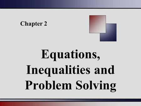 Chapter 2 Equations, Inequalities and Problem Solving.