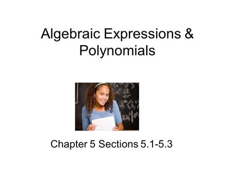 Algebraic Expressions & Polynomials Chapter 5 Sections 5.1-5.3.
