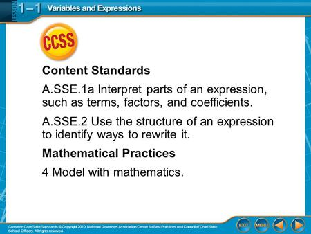 CCSS Content Standards A.SSE.1a Interpret parts of an expression, such as terms, factors, and coefficients. A.SSE.2 Use the structure of an expression.