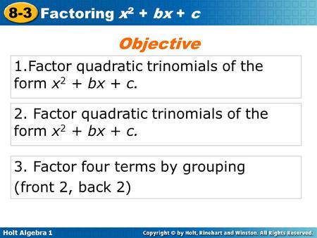 Objective 1.Factor quadratic trinomials of the form x2 + bx + c.