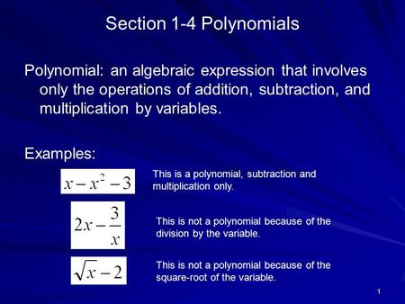 Section 1-4 Polynomials Polynomial: an algebraic expression that involves only the operations of addition, subtraction, and multiplication by variables.