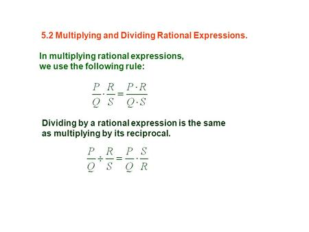 In multiplying rational expressions, we use the following rule: Dividing by a rational expression is the same as multiplying by its reciprocal. 5.2 Multiplying.
