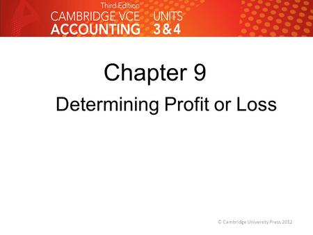 Chapter 9 Determining Profit or Loss © Cambridge University Press 2012.