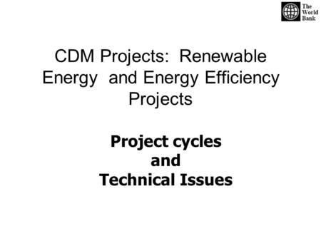 CDM Projects: Renewable Energy and Energy Efficiency Projects Project cycles and Technical Issues.