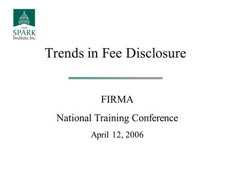Trends in Fee Disclosure FIRMA National Training Conference April 12, 2006.