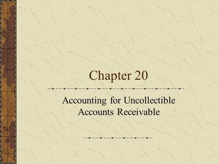 Chapter 20 Accounting for Uncollectible Accounts Receivable.