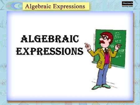 Algebraic Expressions. Algebraic Expression Terms Factors of a term Like and Unlike Terms Expression Types Forming Expression Exercise – 1 Topics Exercise.