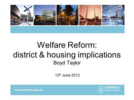 Welfare Reform: district & housing implications Boyd Taylor 13 th June 2013.