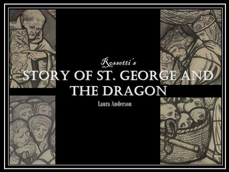 Story of St. George and the Dragon Rossetti's Story of St. George and the Dragon Laura Anderson.