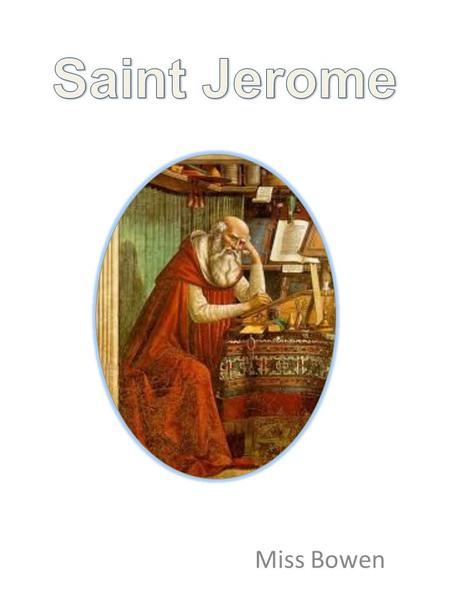 Miss Bowen. Saint Jerome Emiliani Saint Jerome was born in Italy in 1481, though the exact date is not known. Growing up, Saint Jerome did not always.