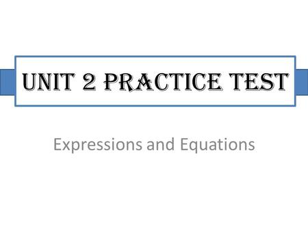 Unit 2 Practice Test Expressions and Equations. Get Ready Grab a white board, marker, and eraser Take out a clean sheet of paper and number it #1-20 (This.