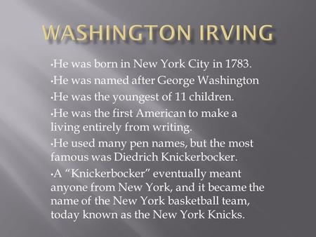 He was born in New York City in 1783. He was named after George Washington He was the youngest of 11 children. He was the first American to make a living.