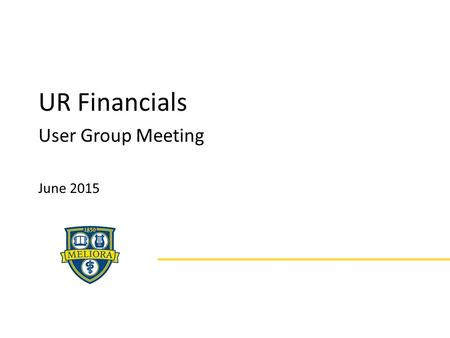UR Financials User Group Meeting June 2015. UR Financials User Group – June 2015 Chatting for WebEx Participants For those joining the WebEx: 1) Please.
