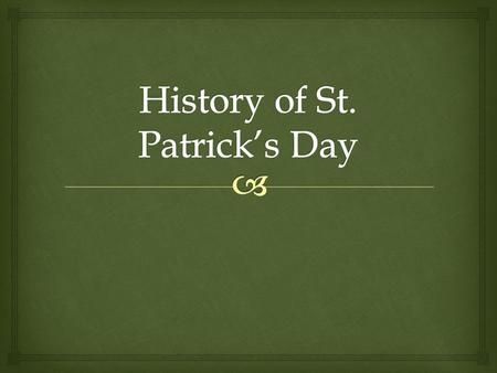  St. Patrick Christian and is the patron saint of Ireland Patrick was born in Roman Britain. Sixteen he was captured by Irish raiders and taken as a.