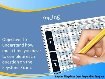 Pacing Objective: To understand how much time you have to complete each question on the Keystone Exam.