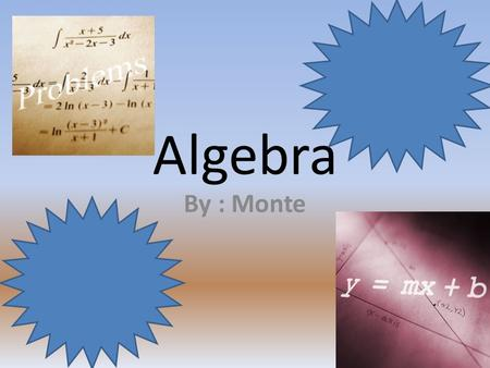 Algebra By : Monte. Term The number or an Expression that are added in a sum.