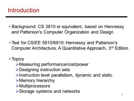 1 Introduction Background: CS 3810 or equivalent, based on Hennessy and Patterson's Computer Organization and Design Text for CS/EE 5810/6810: Hennessy.