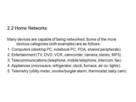 2.2 Home Networks Many devices are capable of being networked. Some of the more obvious categories (with examples) are as follows: 1. Computers (desktop.