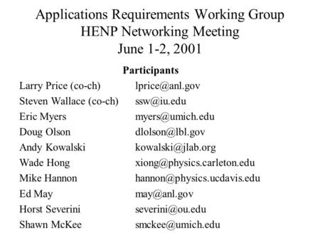 Applications Requirements Working Group HENP Networking Meeting June 1-2, 2001 Participants Larry Price Steven Wallace (co-ch)