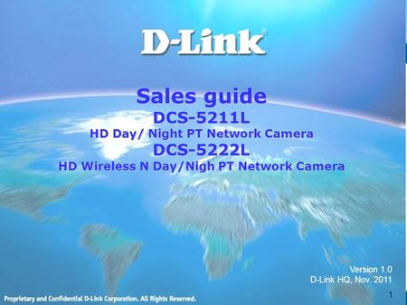 Sales guide DCS-5211L HD Day/ Night PT Network Camera DCS-5222L HD Wireless N Day/Nigh PT Network Camera 1 Version 1.0 D-Link HQ, Nov. 2011.