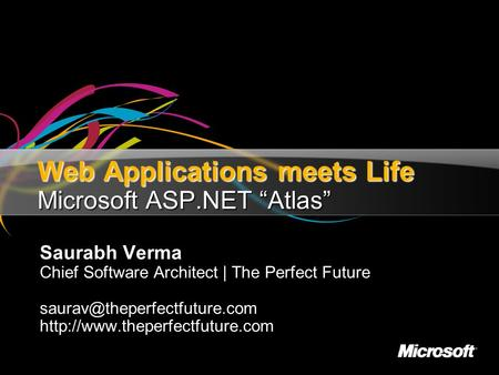 "Web Applications meets Life Microsoft ASP.NET ""Atlas"" Saurabh Verma Chief Software Architect 