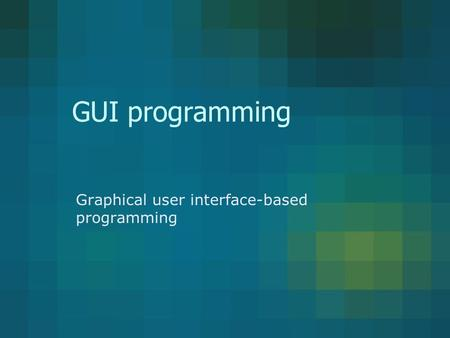 GUI programming Graphical user interface-based programming.