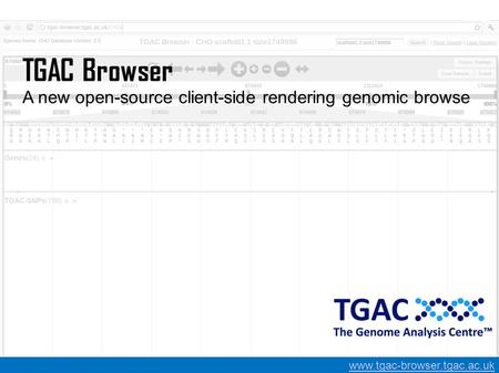 TGAC Browser A new open-source client-side rendering genomic browse www.tgac-browser.tgac.ac.uk.