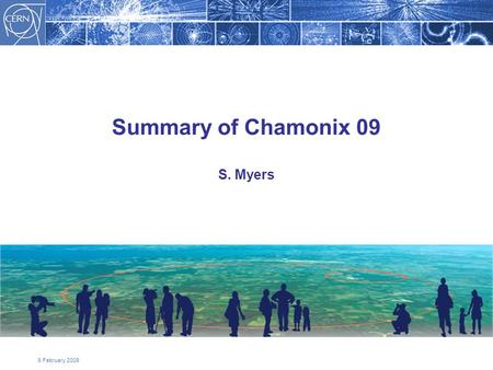 6 February 2009 Summary of Chamonix 09 S. Myers. Topics for Discussion/Decisions –Road Map and Schedule –Repair Scenarios (two) –Dipole Field for Operation.