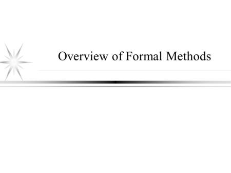 Overview of Formal Methods. Topics Introduction and terminology FM and Software Engineering Applications of FM Propositional and Predicate Logic Program.