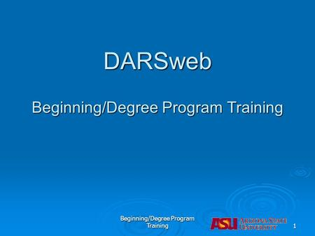 DARSweb Beginning/Degree Program Training Beginning/Degree Program Training1.