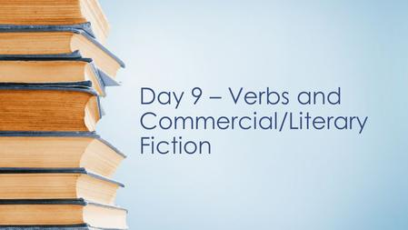 Day 9 – Verbs and Commercial/Literary Fiction