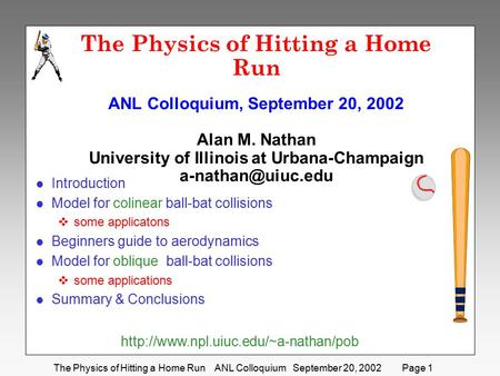 The Physics of Hitting a Home Run ANL Colloquium September 20, 2002 Page 1 The Physics of Hitting a Home Run ANL Colloquium, September 20, 2002 Alan M.