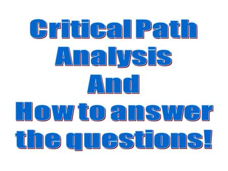 A brief summary of Critical Path (or network) Analysis Critical Path Analysis is a way of planning complex projects. It allows one to find those parts.