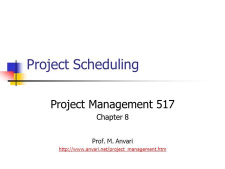 Project Scheduling Project Management 517 Chapter 8 Prof. M. Anvari