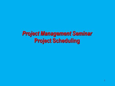 1 Project Management Seminar Project Scheduling. 2 Importance of Project Management Three Components of Project Management Project Evaluation and Review.