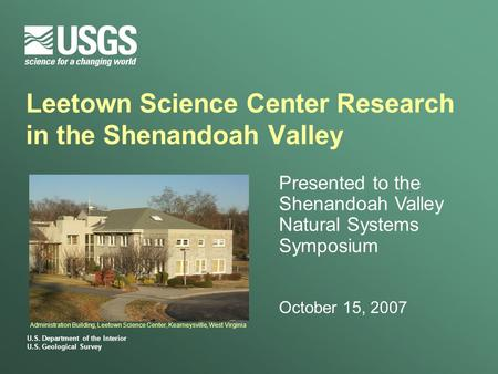 U.S. Department of the Interior U.S. Geological Survey Leetown Science Center Research in the Shenandoah Valley Presented to the Shenandoah Valley Natural.