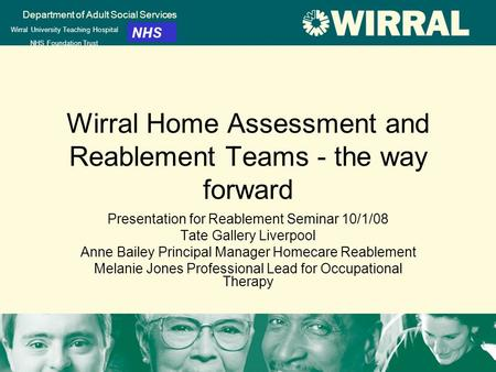 Department of Adult Social Services Wirral University Teaching Hospital NHS Foundation Trust NHS Wirral Home Assessment and Reablement Teams - the way.