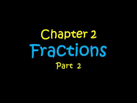 Chapter 2 Fractions Part 2