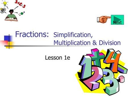 Fractions: Simplification, Multiplication & Division Lesson 1e Next.