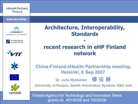 EHealth Partners Finland Finnish Agency for Technology and Innovation Tekes grants no. 40140/06 and 70030/06 www.uku.fi/ehp Architecture, Interoperability,