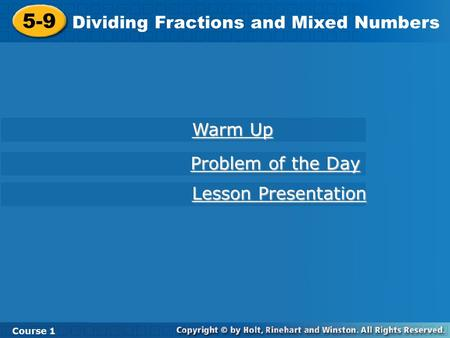 Course 1 5-9 Dividing Fractions and Mixed Numbers 5-9 Dividing Fractions and Mixed Numbers Course 1 Lesson Presentation Lesson Presentation Problem of.