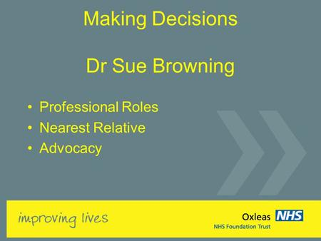 Making Decisions Dr Sue Browning Professional Roles Nearest Relative Advocacy.