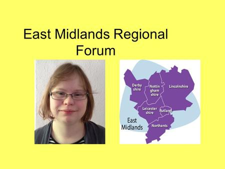 East Midlands Regional Forum. Regional Reps We now have 2 new regional Reps for the East Midlands Rashpal Binning from Leicester City Clare Crawford from.