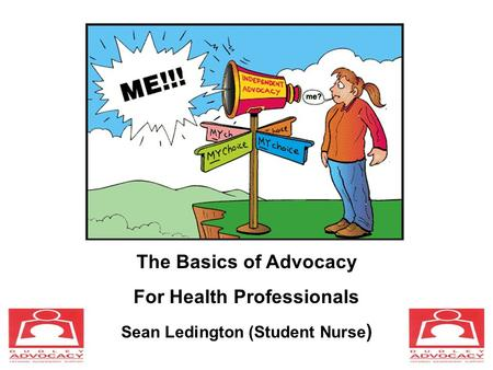 The Basics of Advocacy For Health Professionals Sean Ledington (Student Nurse )