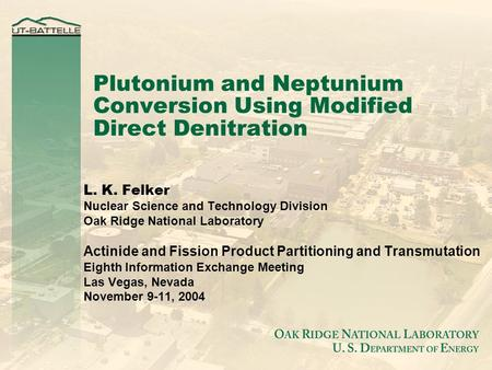 Plutonium and Neptunium Conversion Using Modified Direct Denitration L. K. Felker Nuclear Science and Technology Division Oak Ridge National Laboratory.