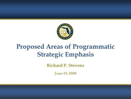 1 Proposed Areas of Programmatic Strategic Emphasis Richard P. Stevens June 19, 2008.