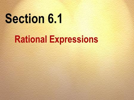 Section 6.1 Rational Expressions. OBJECTIVES A Find the numbers that make a rational expression undefined.