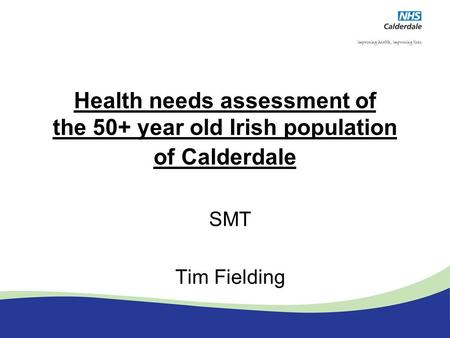 Health needs assessment of the 50+ year old Irish population of Calderdale SMT Tim Fielding.