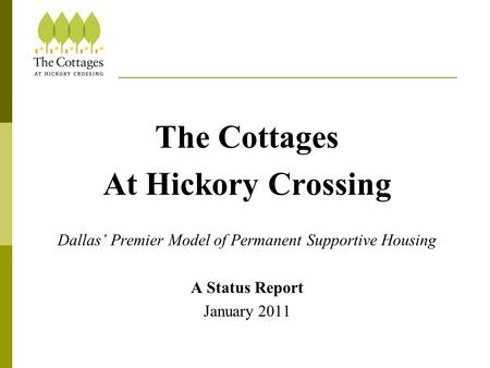 The Cottages At Hickory Crossing Dallas' Premier Model of Permanent Supportive Housing A Status Report January 2011.